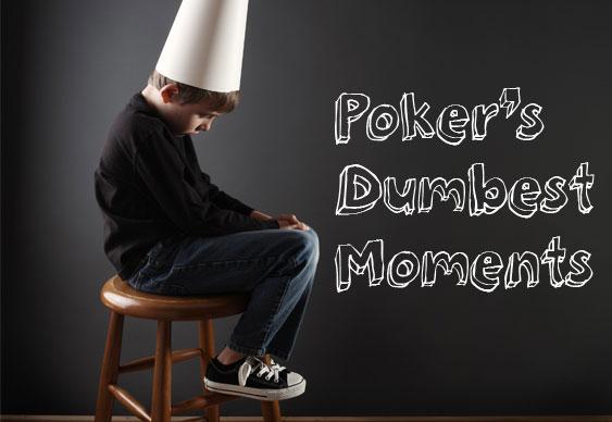 Poker's Dumbest Moments